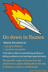 go down in flames idiom meaning