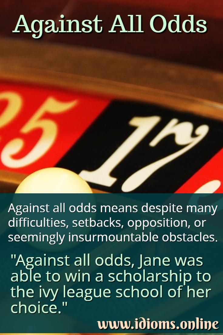 Against all odds idiom meaning