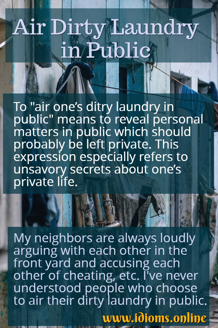 air dirty laundry in public idiom meaning