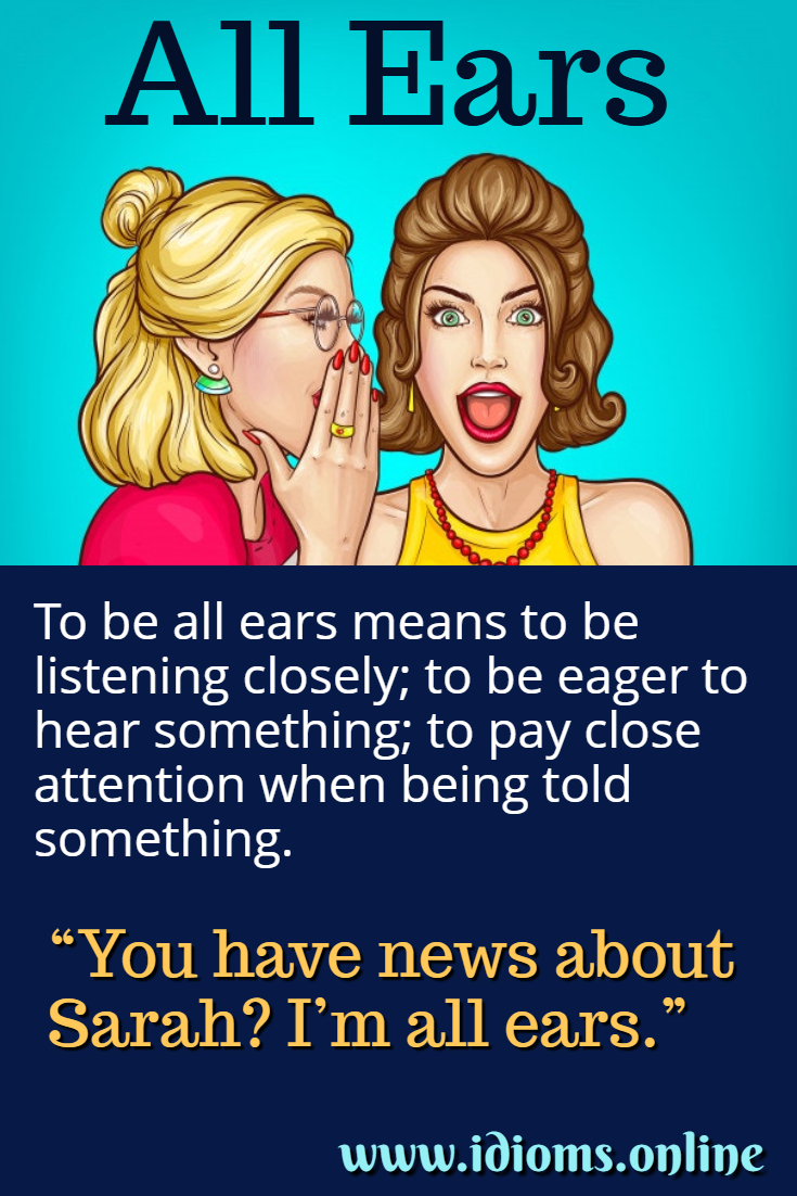 All ears idiom meaning