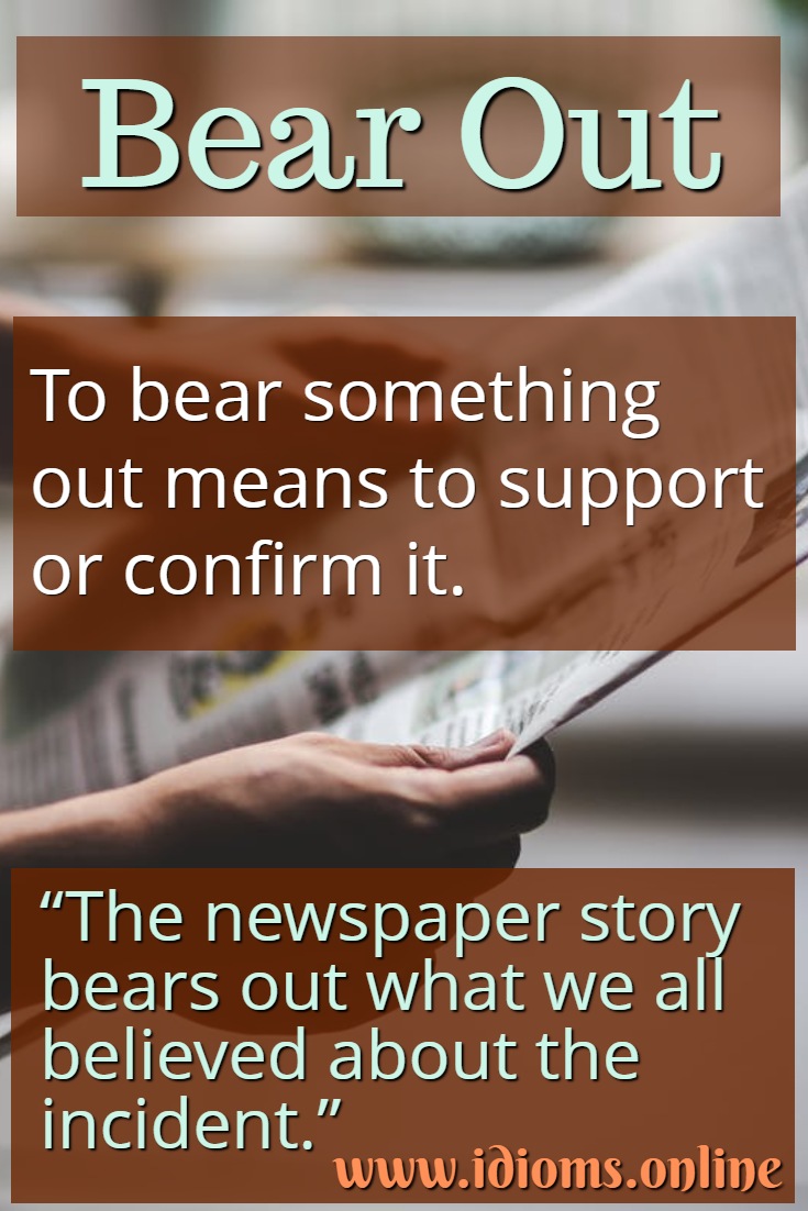 Bear out idiom meaning
