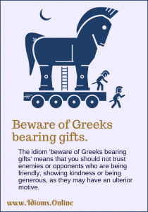 Beware of Greeks Bearing Gifts Idiom meaning