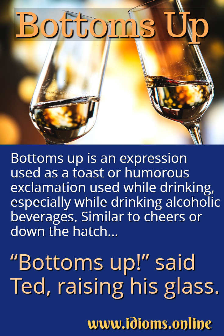Bottoms up idiom meaning
