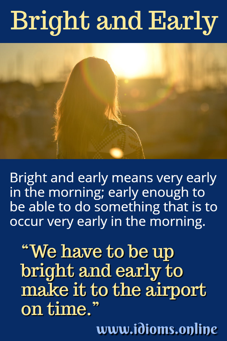 Bright and early idiom meaning