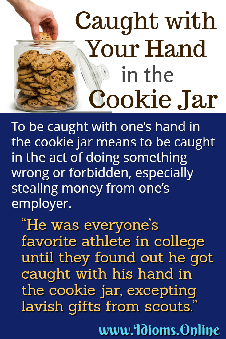 Caught with you (or one's) hand in the cookie jar idiom meaning