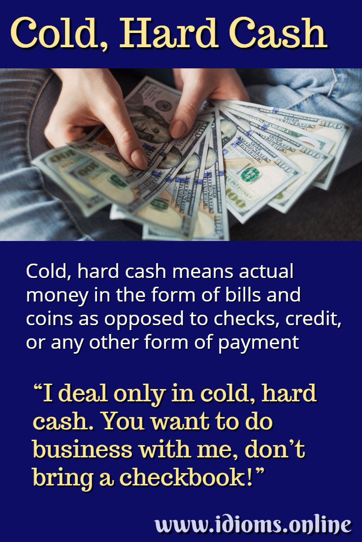Meaning of idiom cold hard cash
