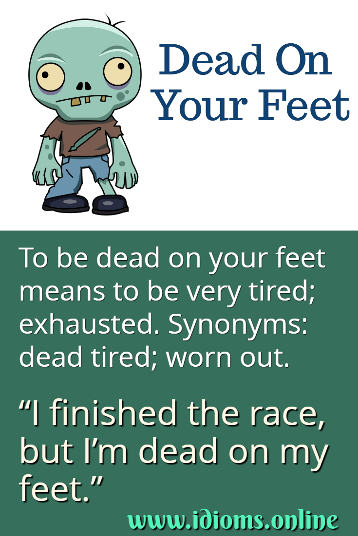 Dead on your feet idiom meaning