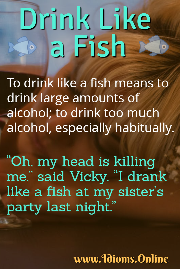 Drink like a fish idiom meaning