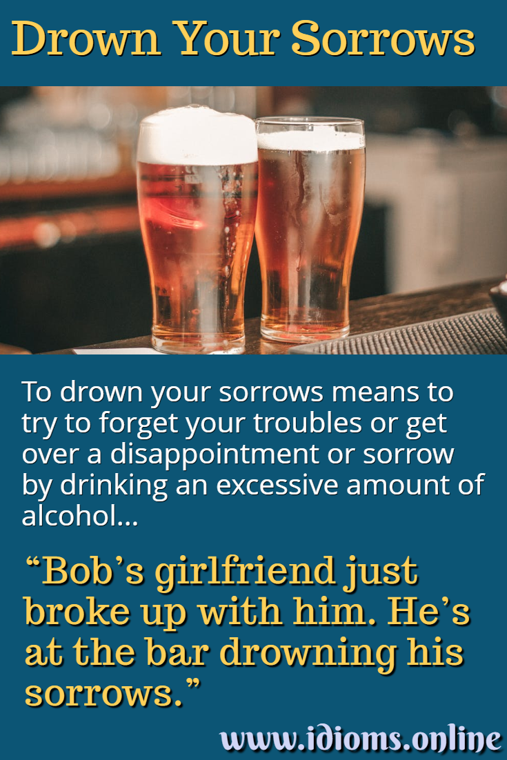 Meaning of idiom drown your sorrows