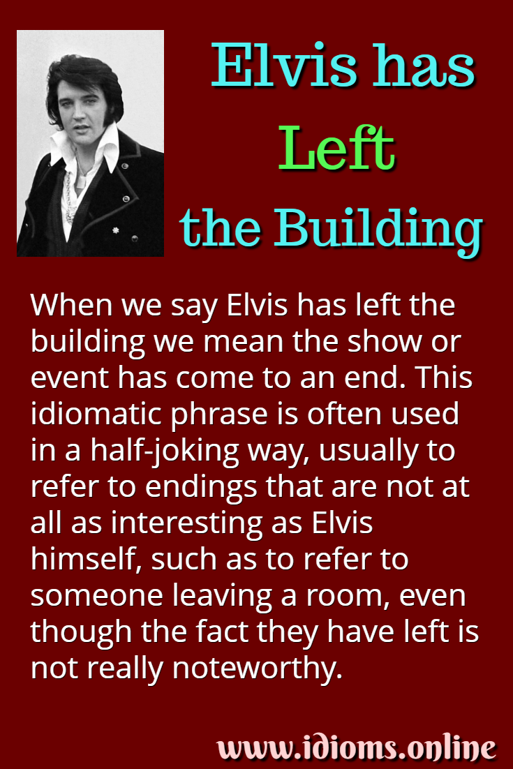 Meaning of idiom Elvis has left the building