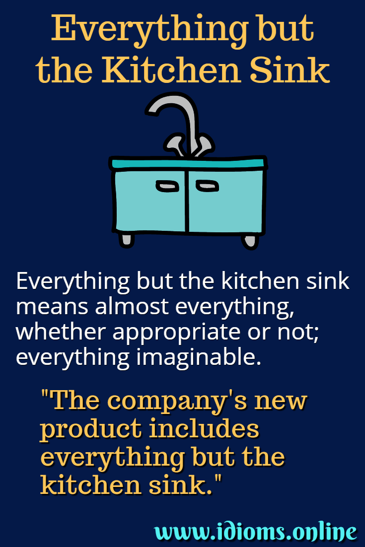 Everything but the Kitchen Sink | Idioms Online