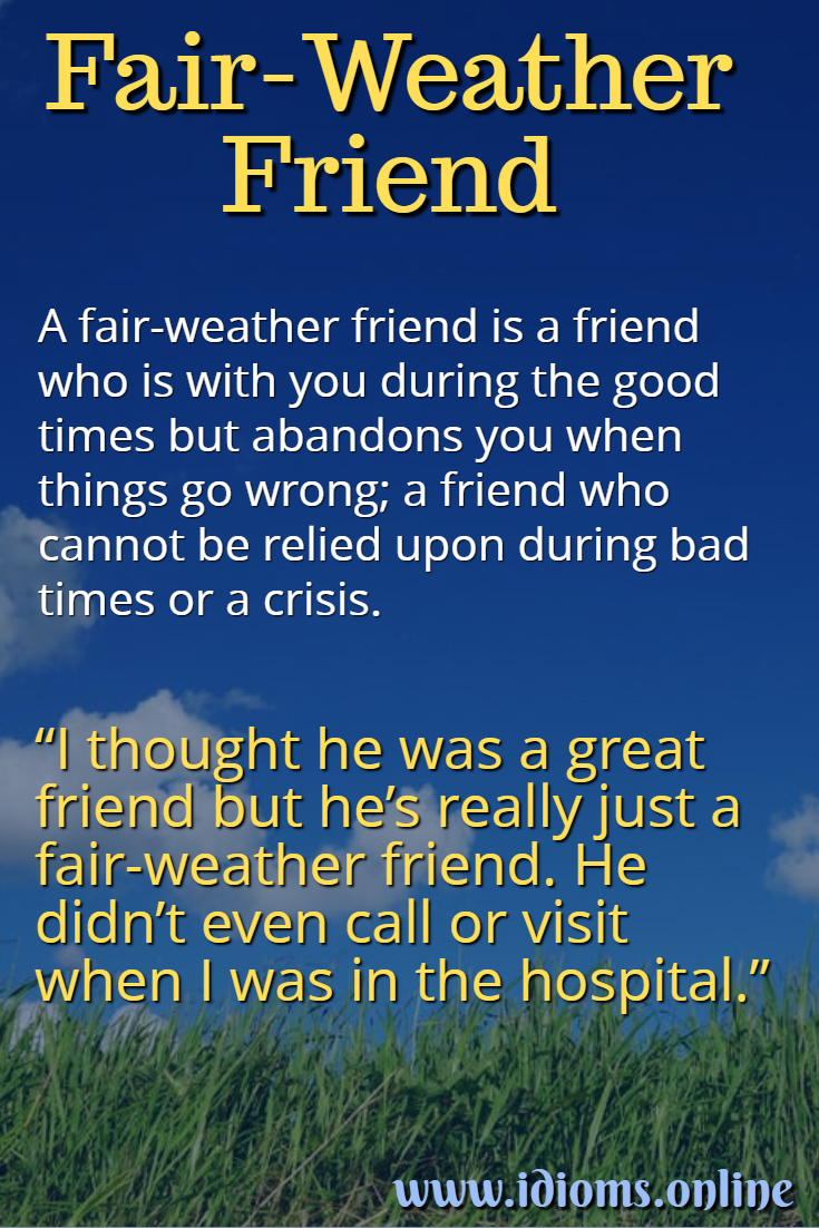 Fair-weather friend idiom meaning