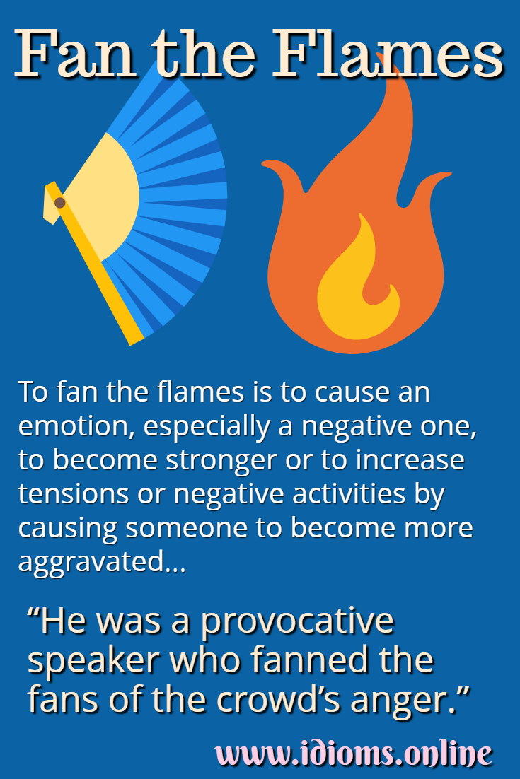 Fan the flames idiom meaning