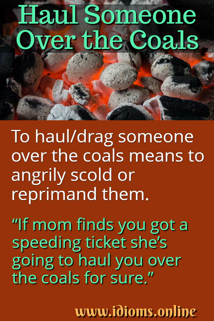 Haul/drag someone over the coals idiom meaning