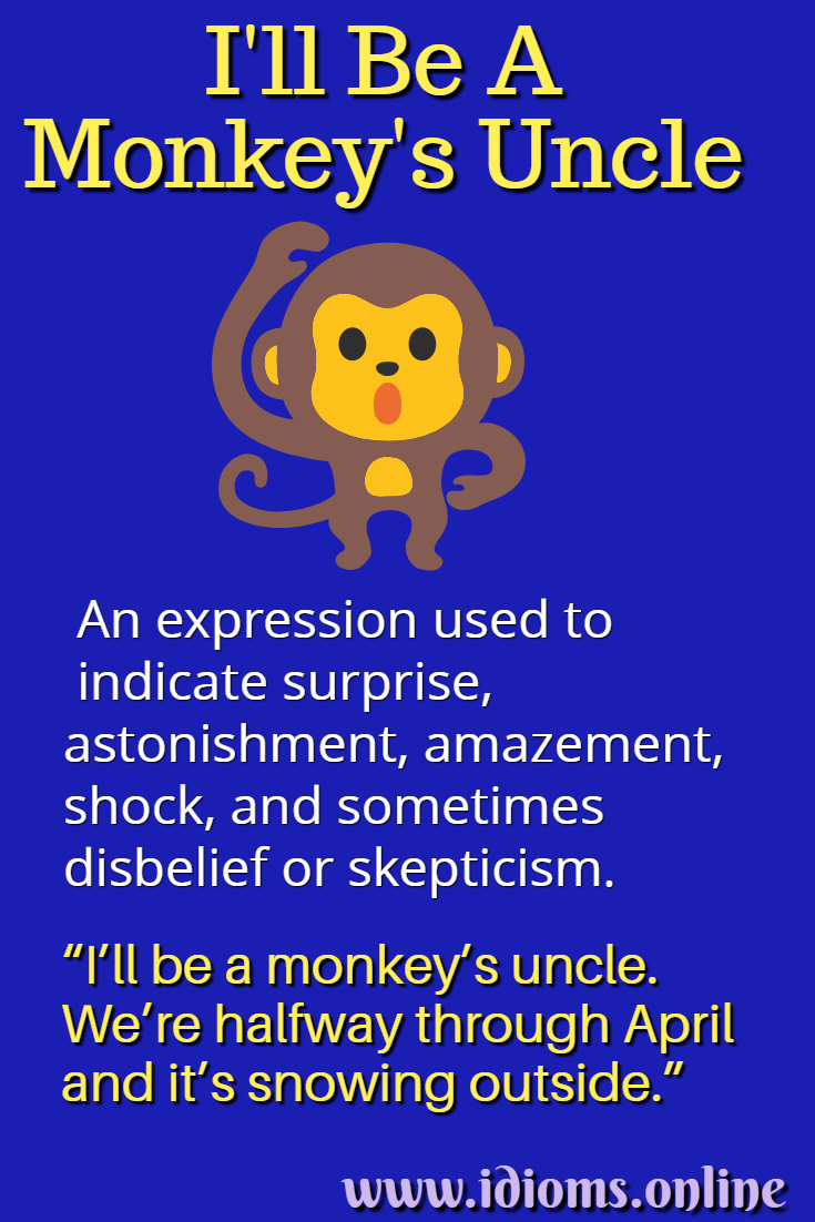 I'll be a monkey's uncle idiom meaning