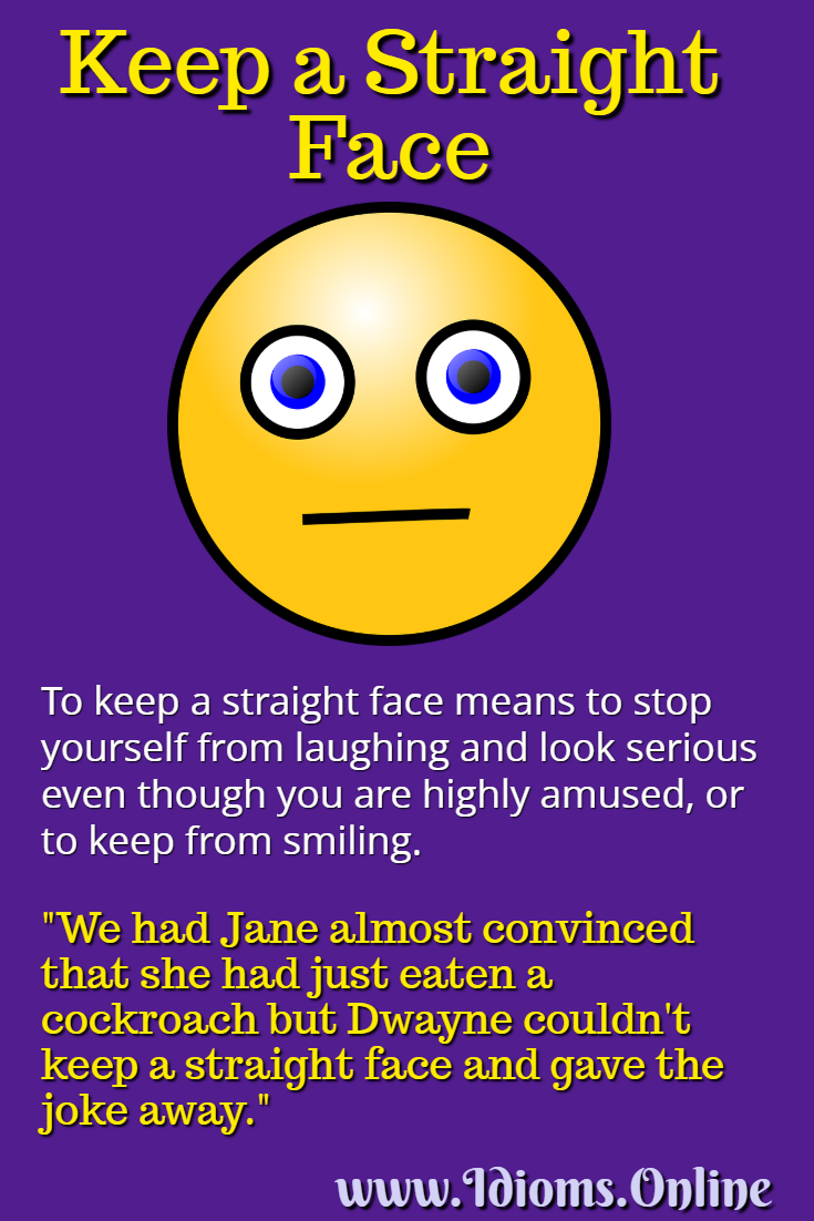 Keep a straight face idiom meaning