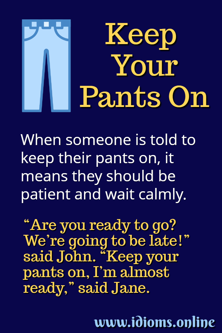 Keep your pants on idiom meaning