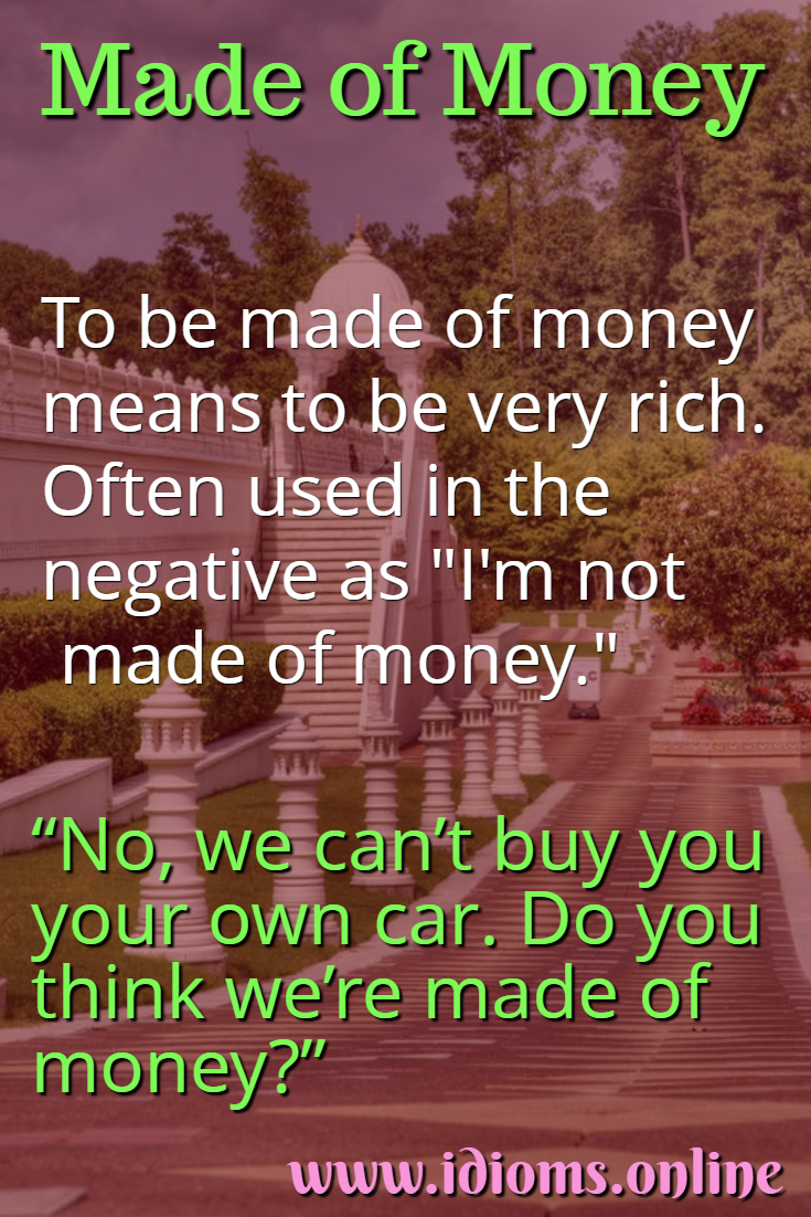 Made of money idiom meaning