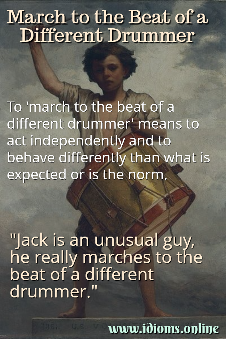 March to the beat of a different drummer idiom meaning