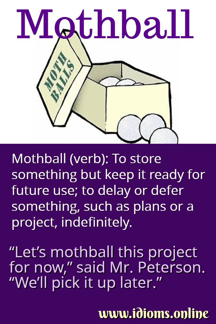 To mothball idiom meaning