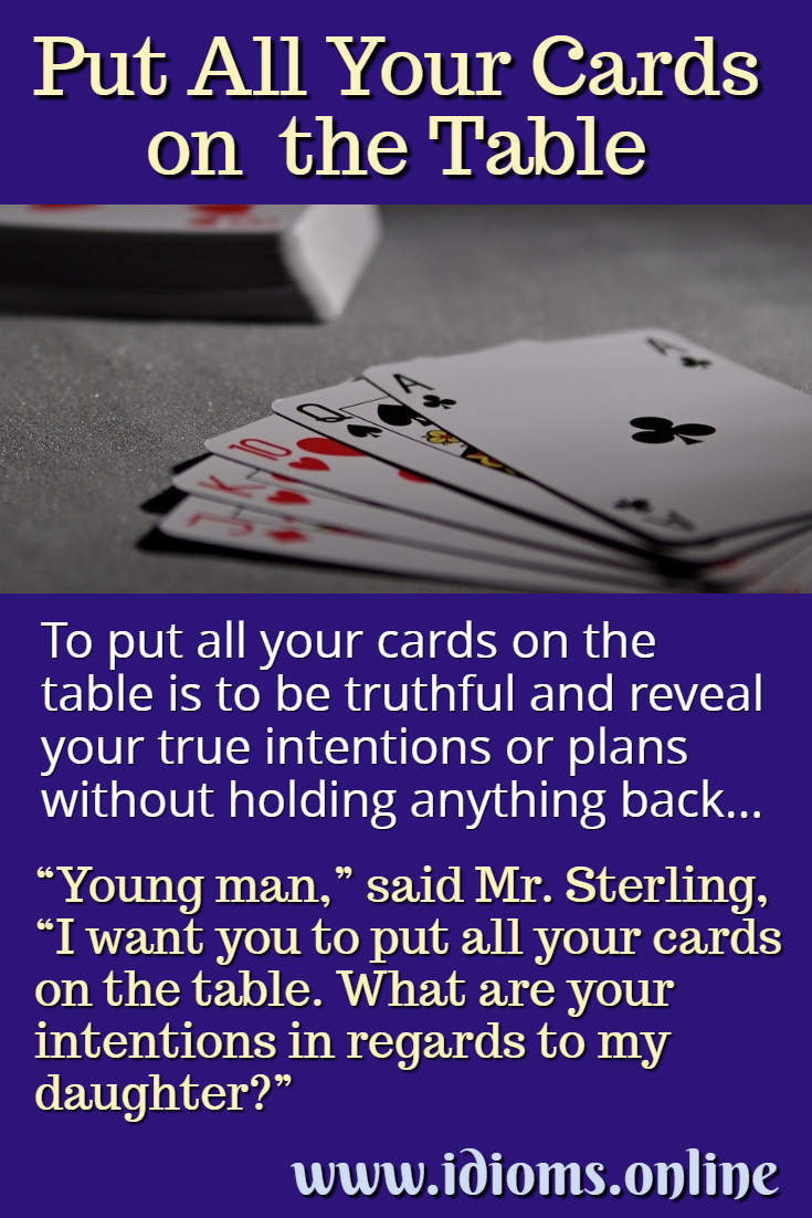 Put all your cards on the table idiom meaning