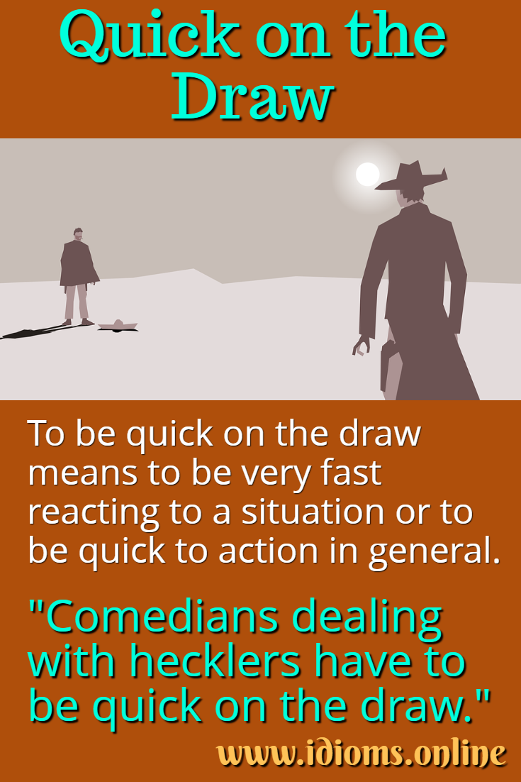 Quick on the draw idiom meaning