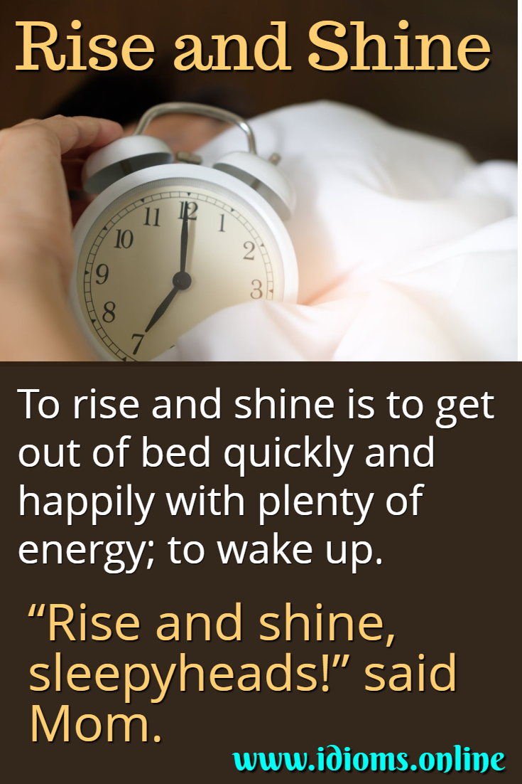 Rise and shine idiom meaning