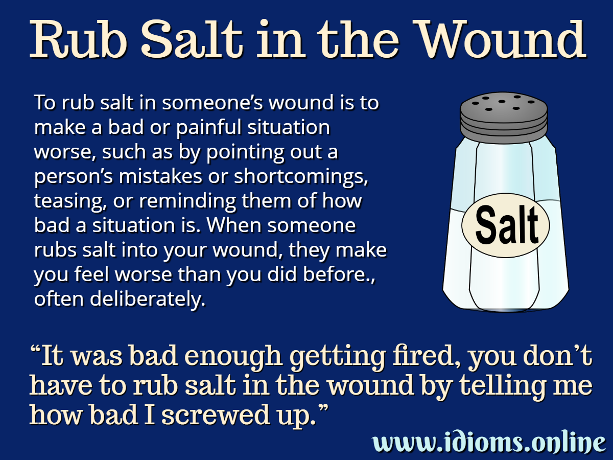 Rub Salt in the Wound   Idioms Online
