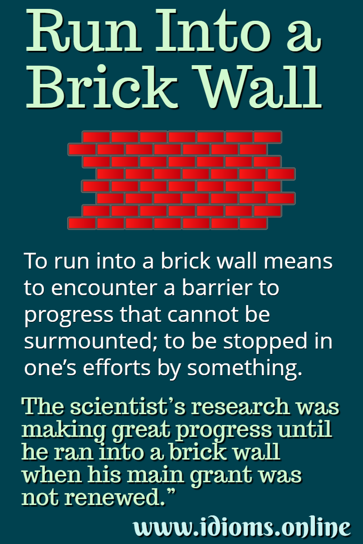 Meaning of run into a brick wall idiom