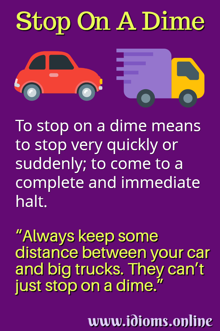 Stop on a dime idiom meaning