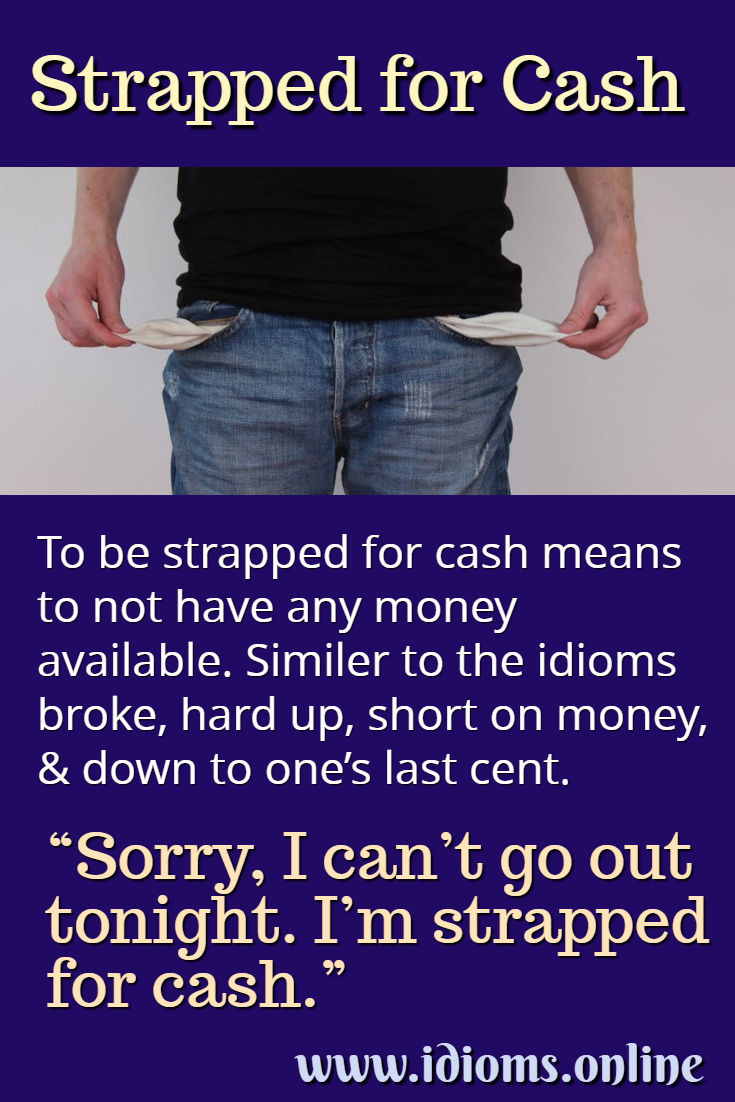 Strapped for cash idiom meaning