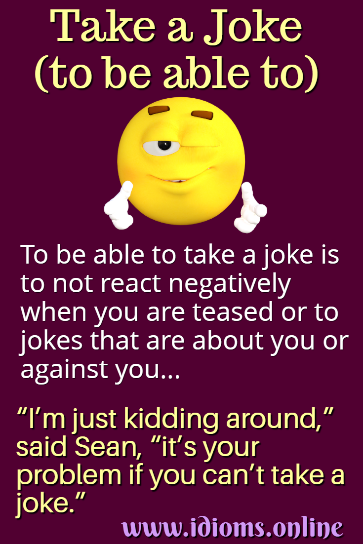Be able to take a joke idiom meaning
