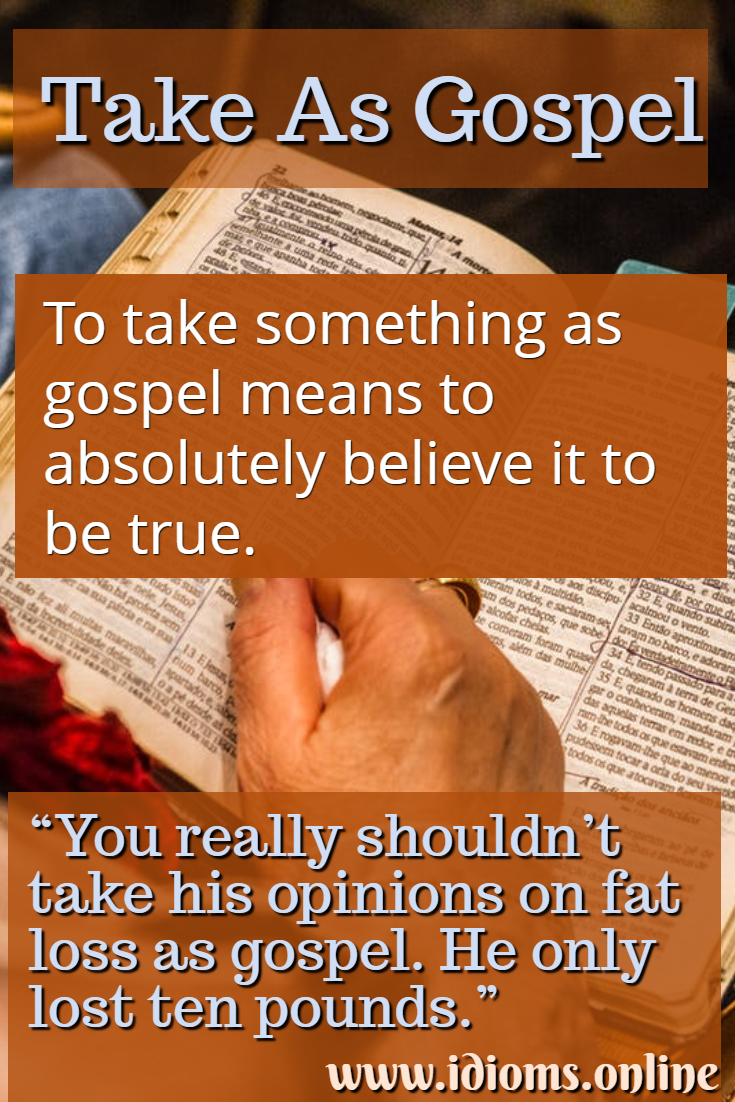 take as gospel idiom meaning