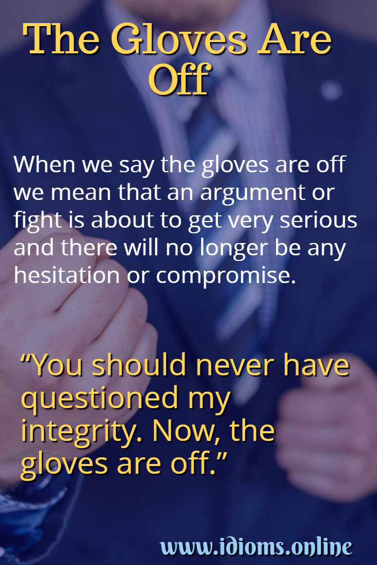 The gloves are off idiom meaning