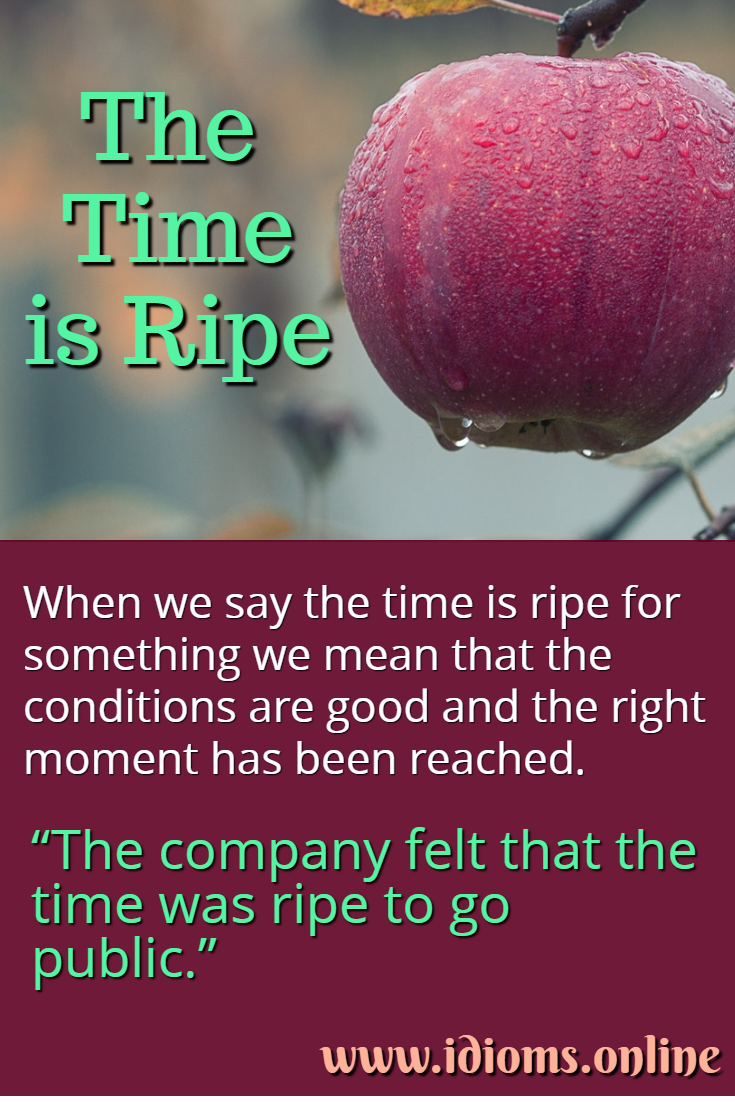 The time is ripe idiom meaning
