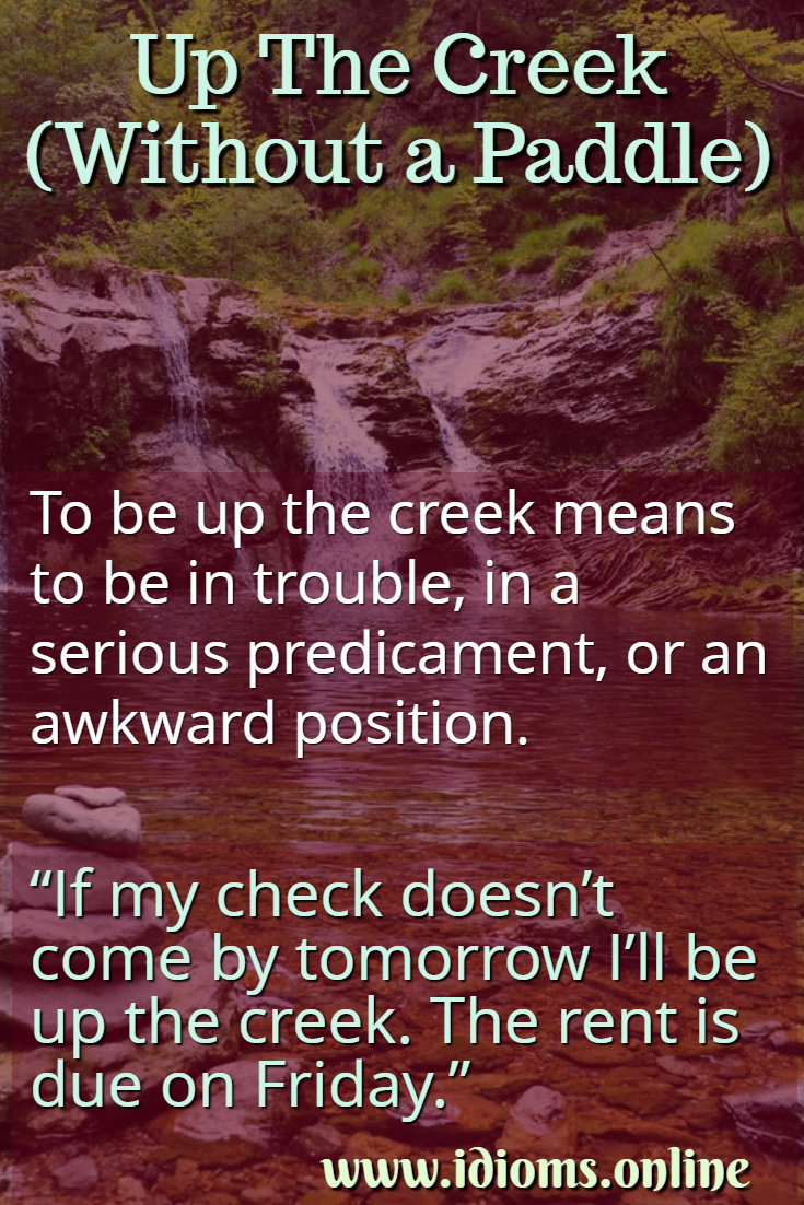Up the creek (without a paddle) idiom meaning