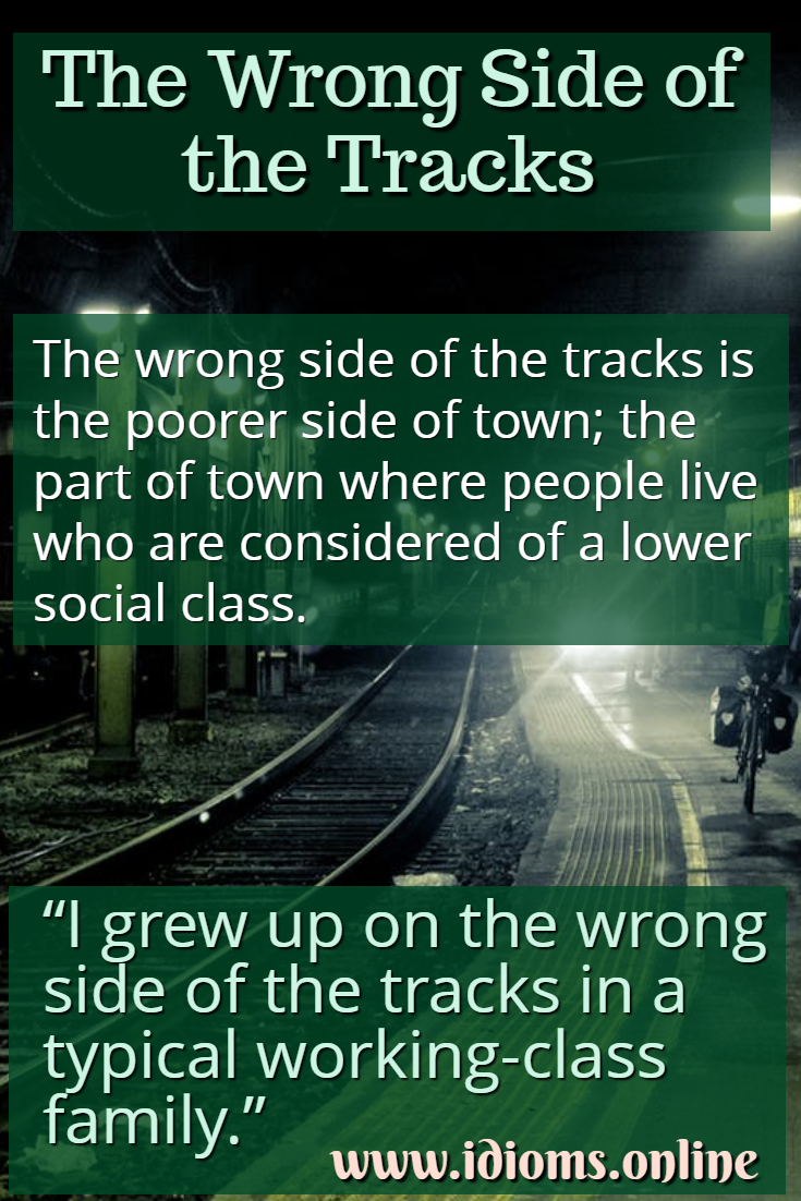 Wrong side of the tracks idiom meaning