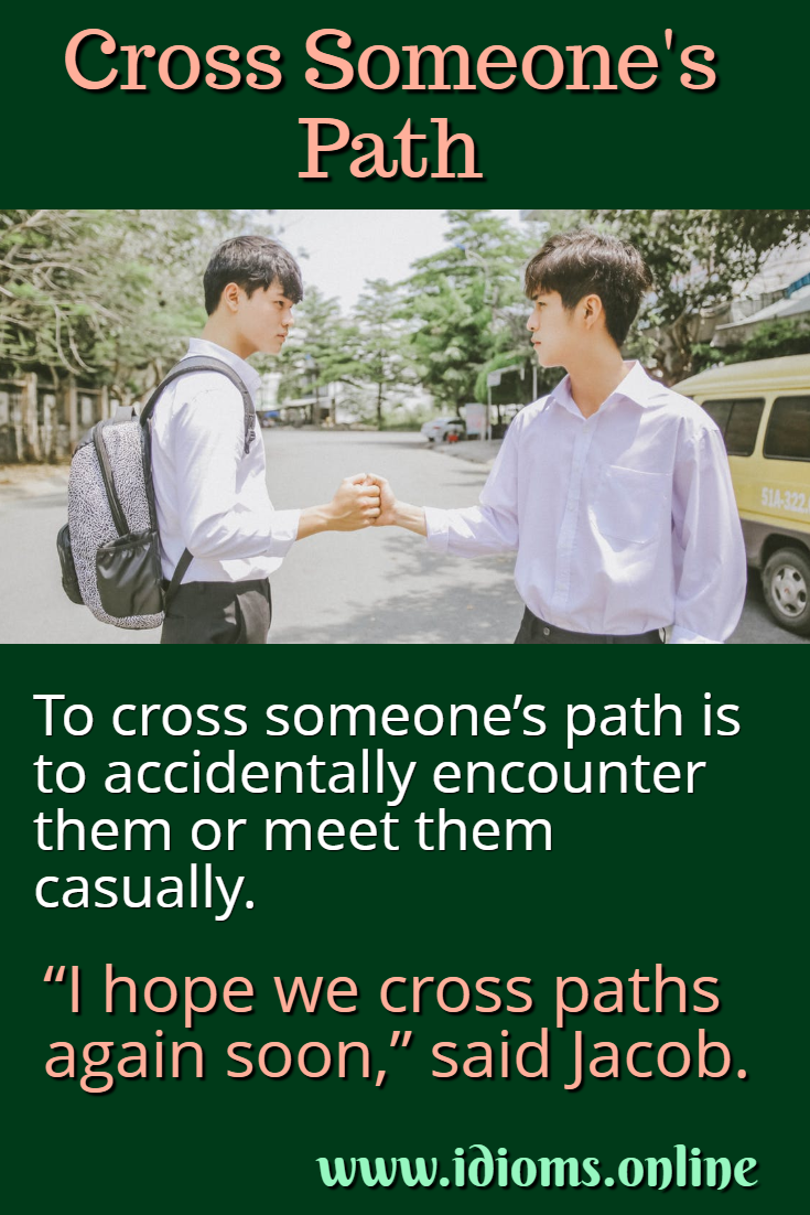 Cross someone's path idiom meaning