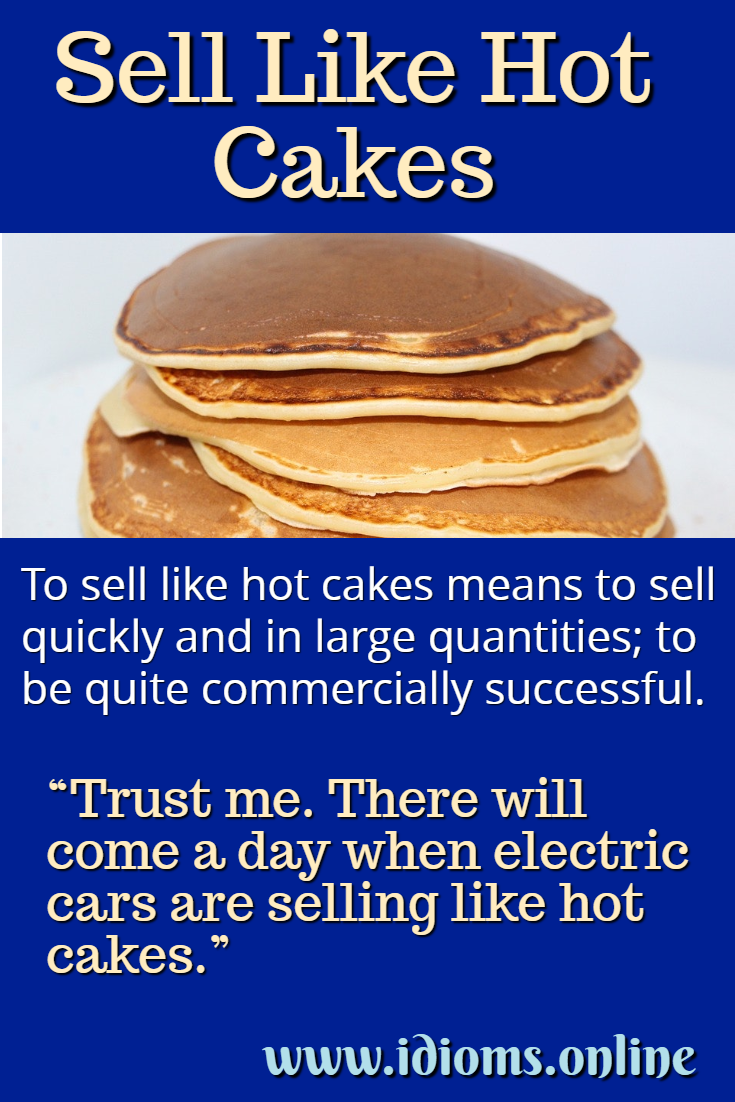 Sell like hot cakes idiom meaning