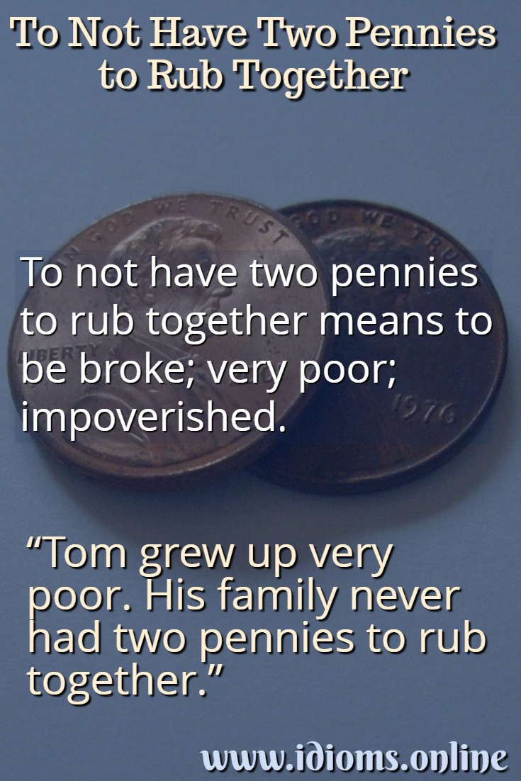To not have two pennies to rub together idiom meaning
