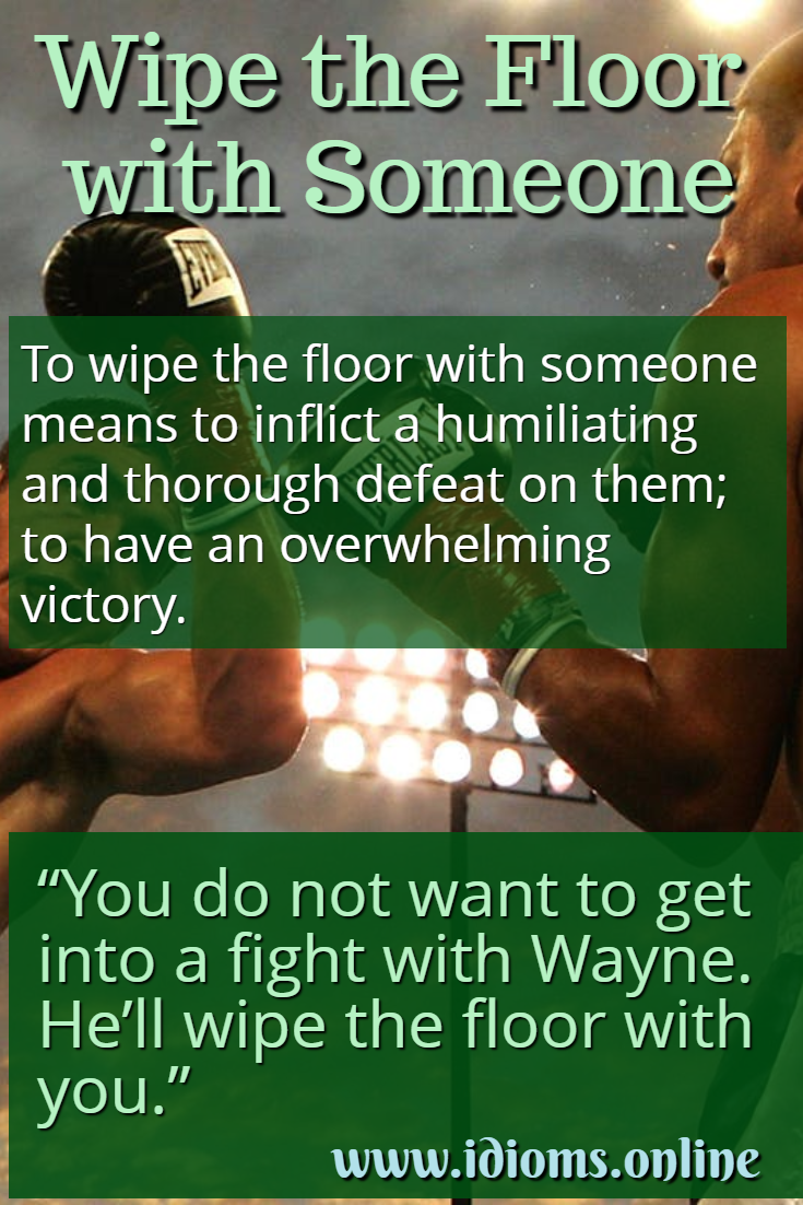 Wipe the floor with someone English idiom meaning