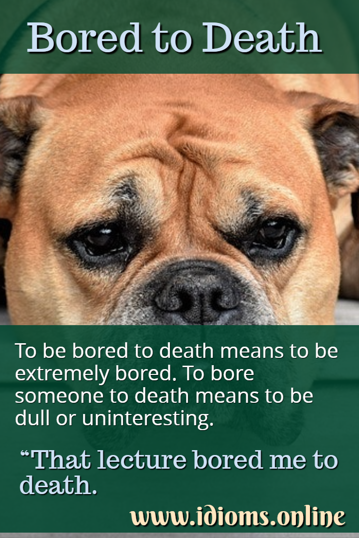 Bored to death idiom meaning