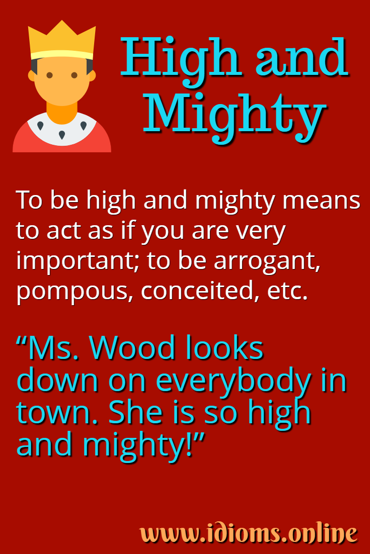 High and mighty idiom meaning
