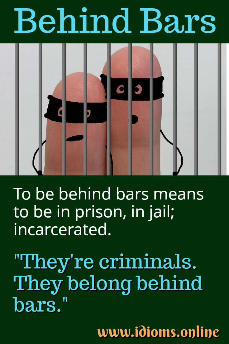 Behind bars idiom meaning