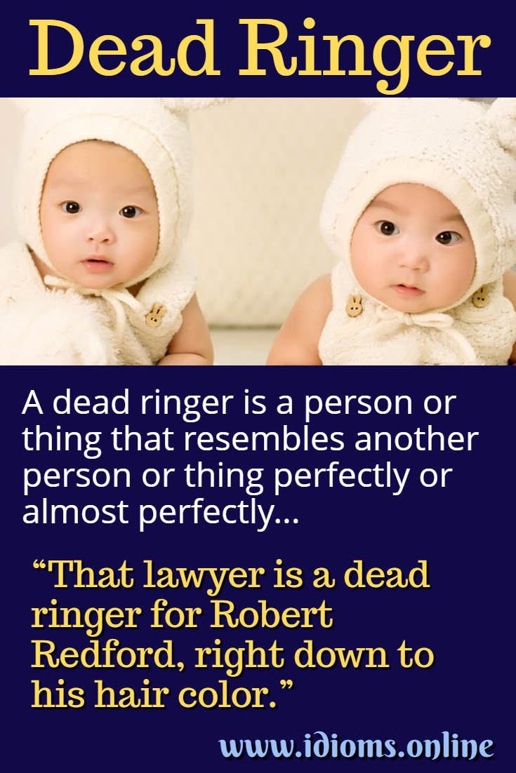 Dead ringer idiom meaning