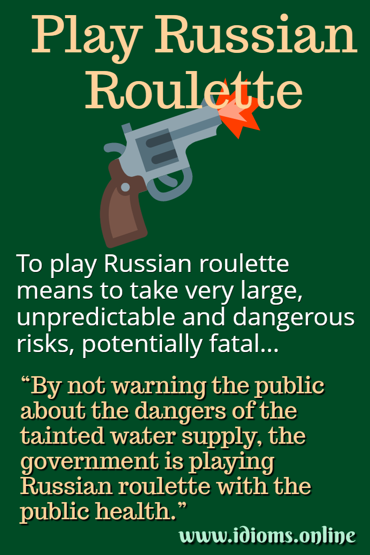 Play Russian roulette idiom meaning